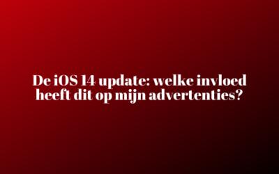 De invloed van iOS 14 update van Apple op je advertenties!